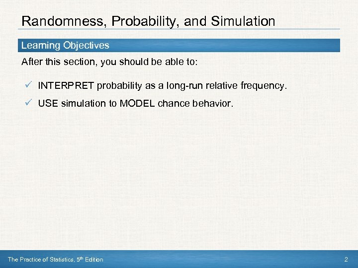 Randomness, Probability, and Simulation Learning Objectives After this section, you should be able to: