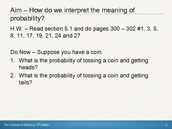Aim – How do we interpret the meaning of probability? H. W. – Read