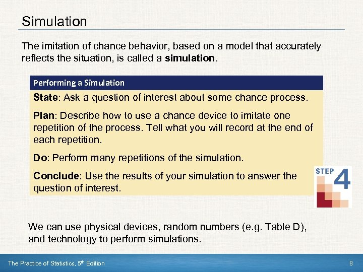 Simulation The imitation of chance behavior, based on a model that accurately reflects the