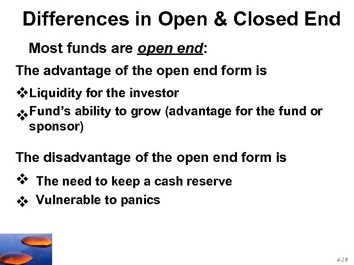Differences in Open & Closed End Most funds are open end: The advantage of