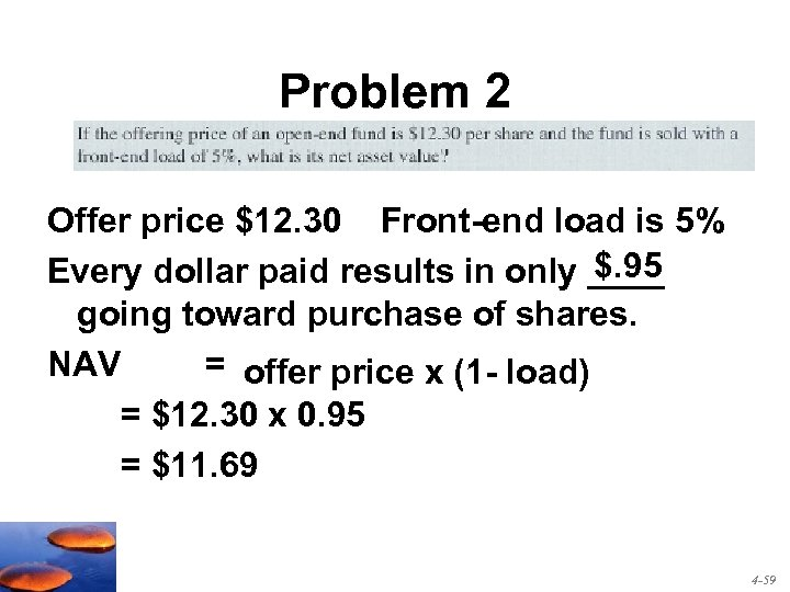Problem 2 Offer price $12. 30 Front-end load is 5% $. 95 Every dollar