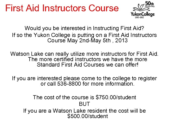 First Aid Instructors Course Would you be interested in Instructing First Aid? If