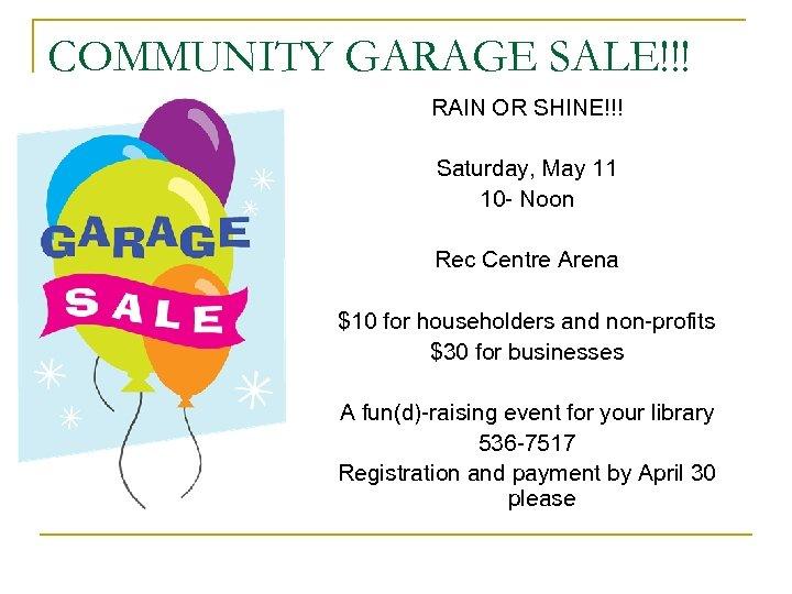 COMMUNITY GARAGE SALE!!! RAIN OR SHINE!!! Saturday, May 11 10 - Noon Rec Centre