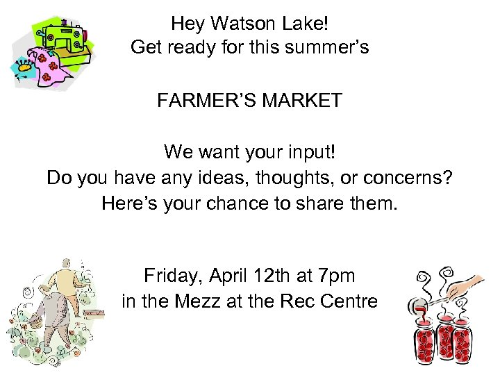 Hey Watson Lake! Get ready for this summer's FARMER'S MARKET We want your input!