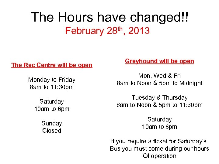 The Hours have changed!! February 28 th, 2013 The Rec Centre will be open