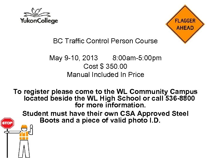 BC Traffic Control Person Course May 9 -10, 2013 8: 00 am-5: 00 pm