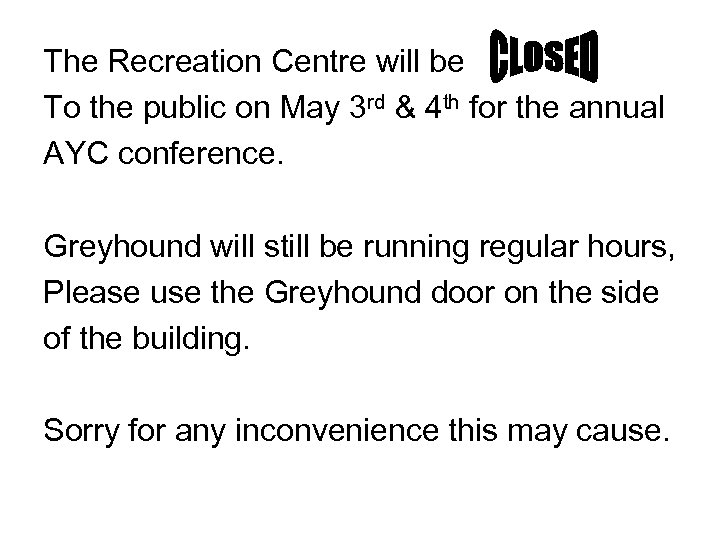 The Recreation Centre will be To the public on May 3 rd & 4