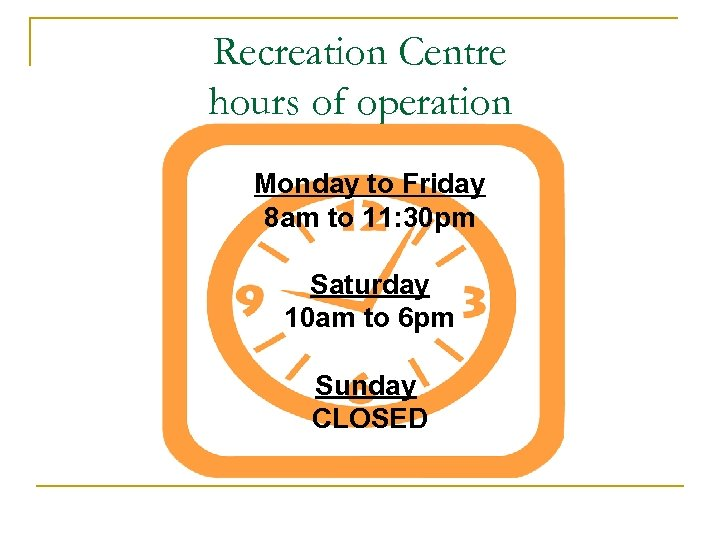 Recreation Centre hours of operation Monday to Friday 8 am to 11: 30 pm