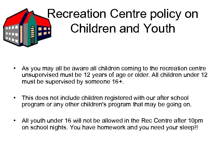Recreation Centre policy on Children and Youth • As you may all be aware