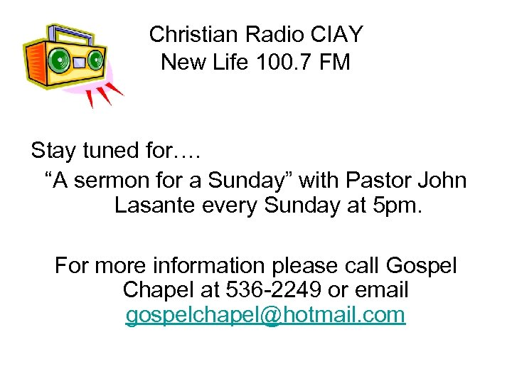 """Christian Radio CIAY New Life 100. 7 FM Stay tuned for…. """"A sermon for"""