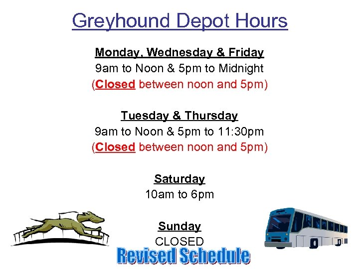 Greyhound Depot Hours Monday, Wednesday & Friday 9 am to Noon & 5 pm
