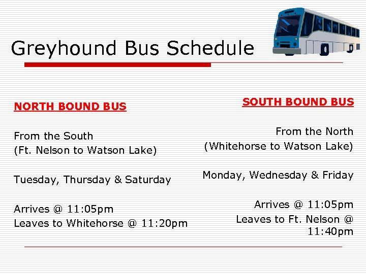 Greyhound Bus Schedule NORTH BOUND BUS SOUTH BOUND BUS From the South (Ft. Nelson