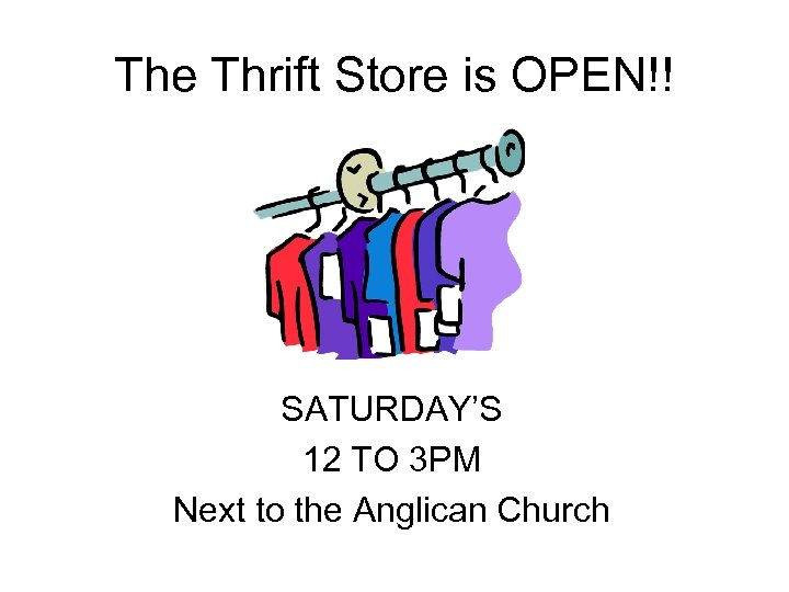 The Thrift Store is OPEN!! SATURDAY'S 12 TO 3 PM Next to the Anglican