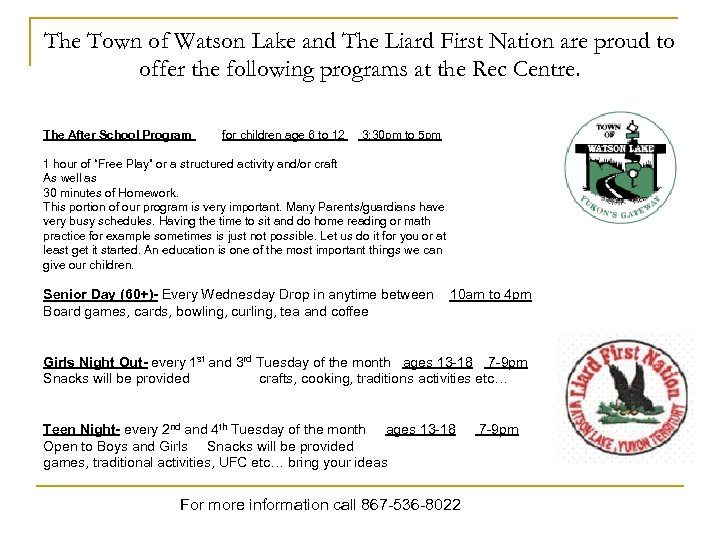 The Town of Watson Lake and The Liard First Nation are proud to offer