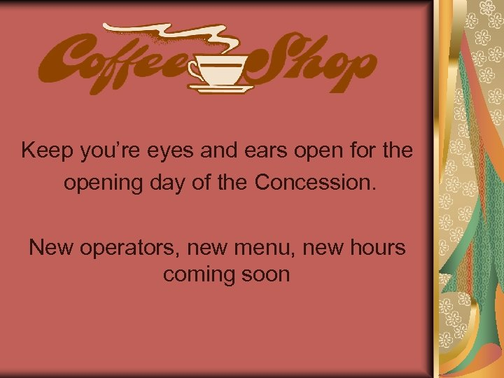 Keep you're eyes and ears open for the opening day of the Concession. New