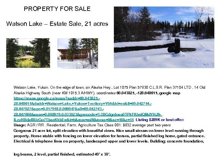 PROPERTY FOR SALE Watson Lake – Estate Sale, 21 acres Watson Lake, Yukon. On