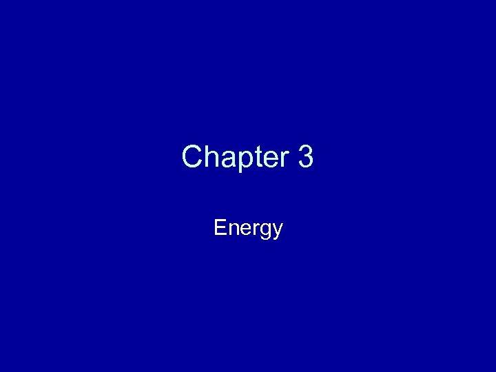Chapter 3 Energy