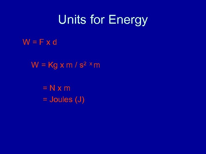 Units for Energy W=Fxd W = Kg x m / s 2 x m