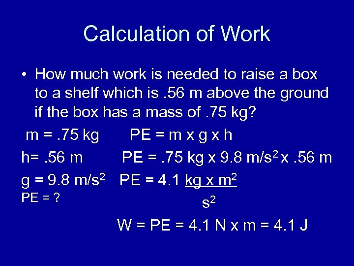 Calculation of Work • How much work is needed to raise a box to