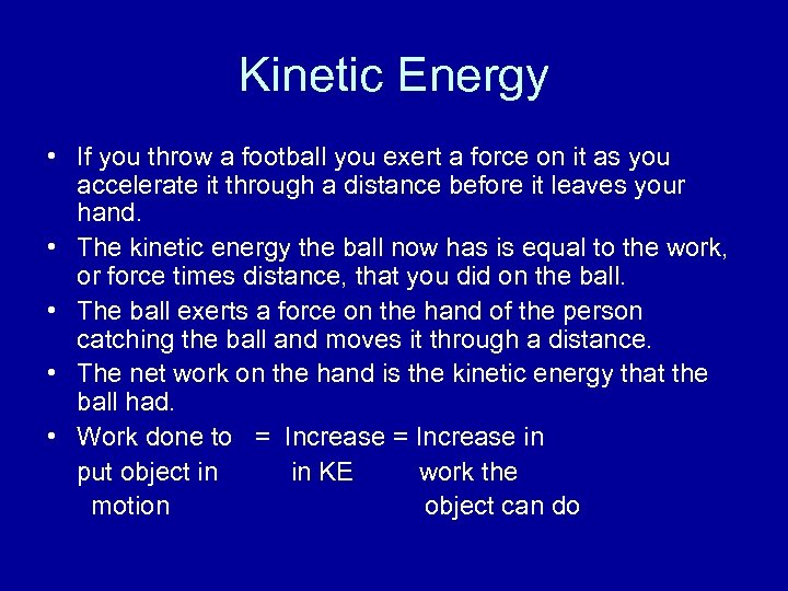 Kinetic Energy • If you throw a football you exert a force on it