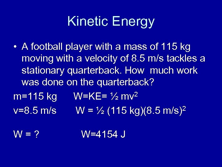 Kinetic Energy • A football player with a mass of 115 kg moving with