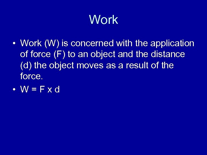 Work • Work (W) is concerned with the application of force (F) to an