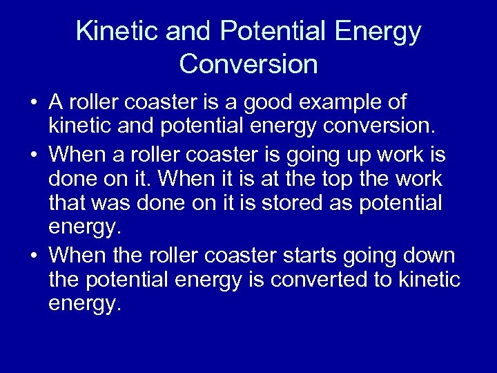 Kinetic and Potential Energy Conversion • A roller coaster is a good example of