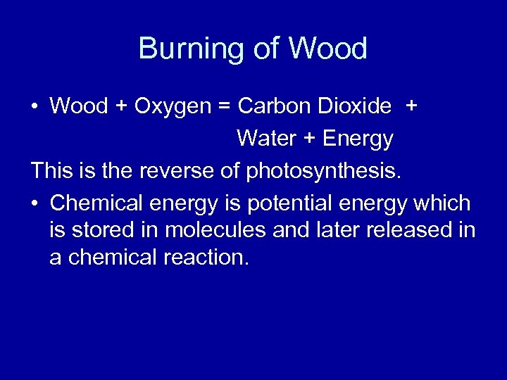 Burning of Wood • Wood + Oxygen = Carbon Dioxide + Water + Energy
