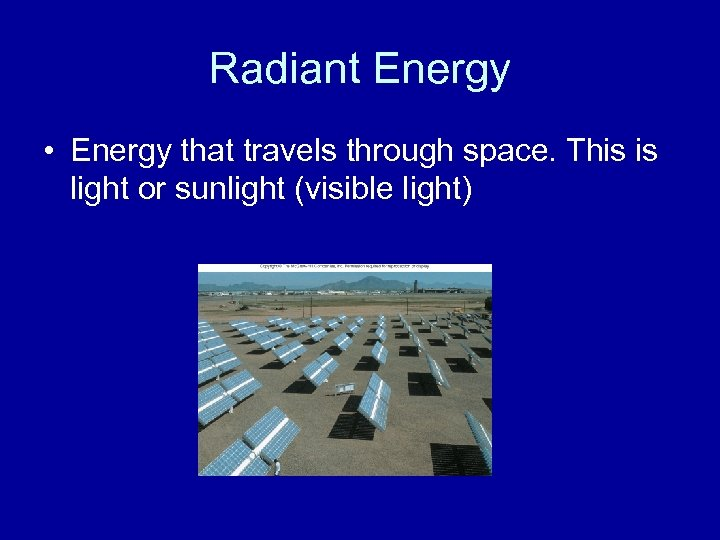 Radiant Energy • Energy that travels through space. This is light or sunlight (visible