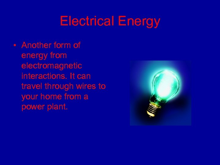 Electrical Energy • Another form of energy from electromagnetic interactions. It can travel through