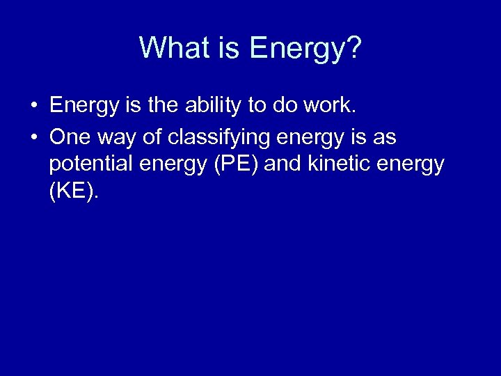 What is Energy? • Energy is the ability to do work. • One way