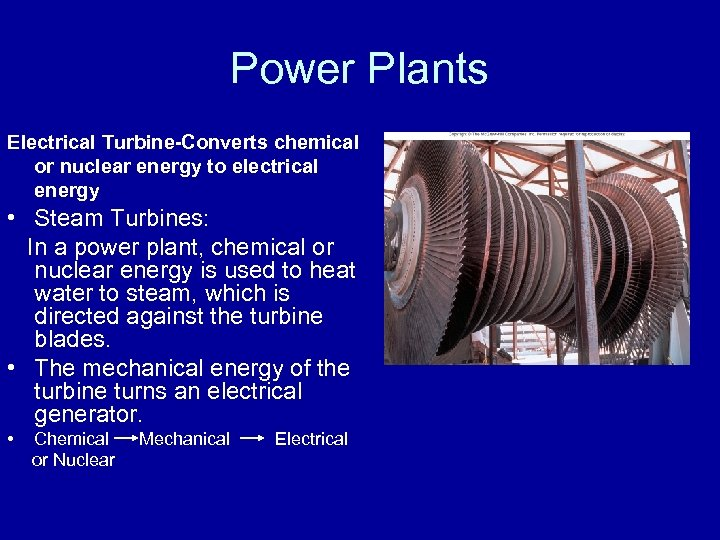 Power Plants Electrical Turbine-Converts chemical or nuclear energy to electrical energy • Steam Turbines:
