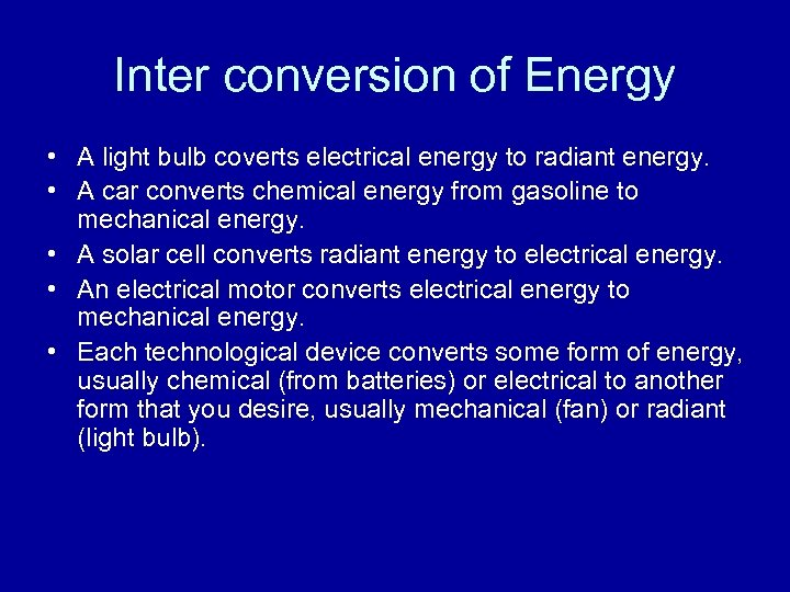 Inter conversion of Energy • A light bulb coverts electrical energy to radiant energy.