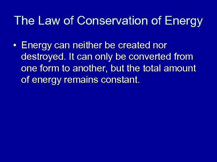 The Law of Conservation of Energy • Energy can neither be created nor destroyed.