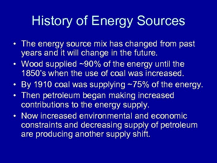 History of Energy Sources • The energy source mix has changed from past years