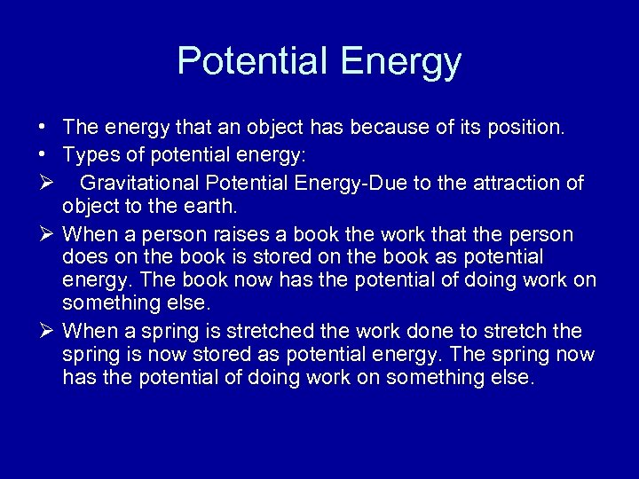 Potential Energy • The energy that an object has because of its position. •