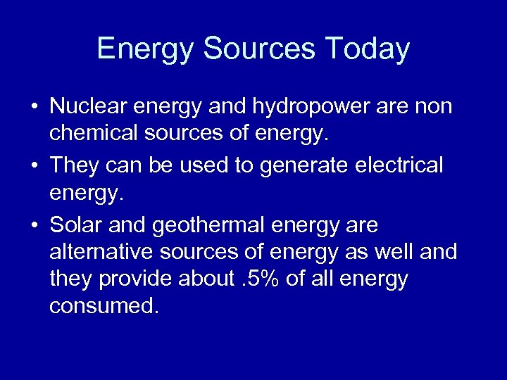Energy Sources Today • Nuclear energy and hydropower are non chemical sources of energy.