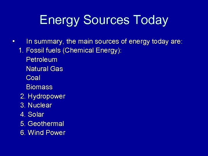 Energy Sources Today • In summary, the main sources of energy today are: 1.