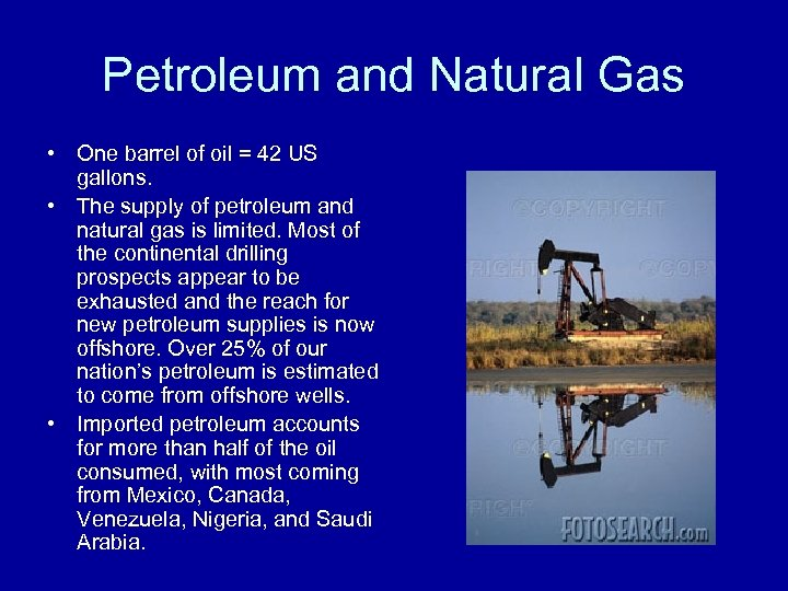 Petroleum and Natural Gas • One barrel of oil = 42 US gallons. •