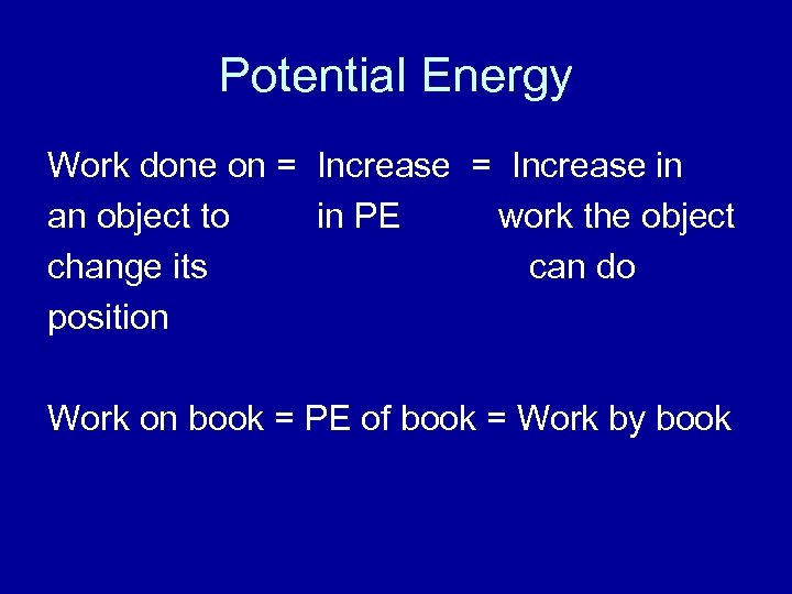 Potential Energy Work done on = Increase in an object to in PE work