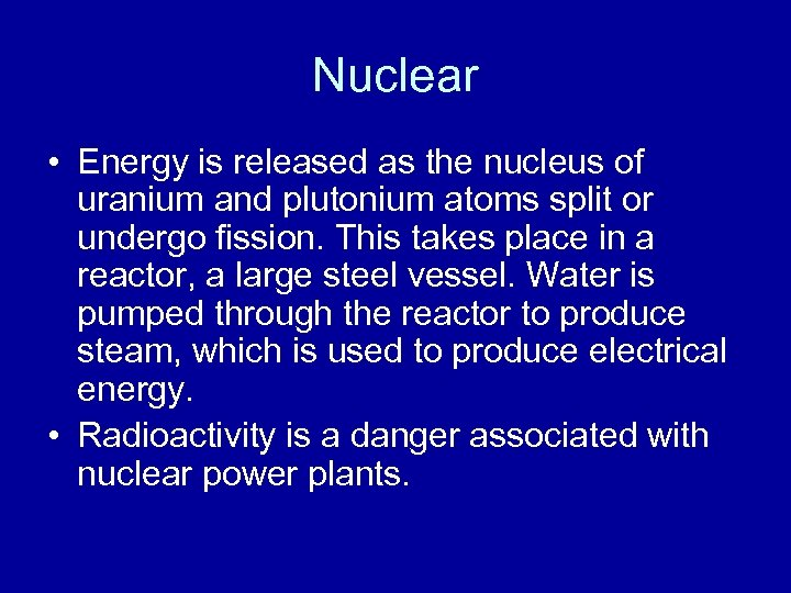 Nuclear • Energy is released as the nucleus of uranium and plutonium atoms split