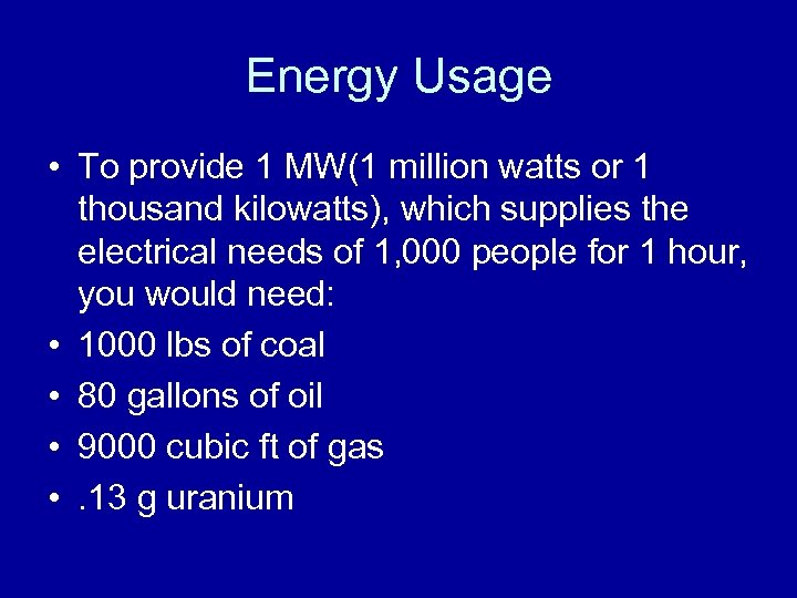 Energy Usage • To provide 1 MW(1 million watts or 1 thousand kilowatts), which