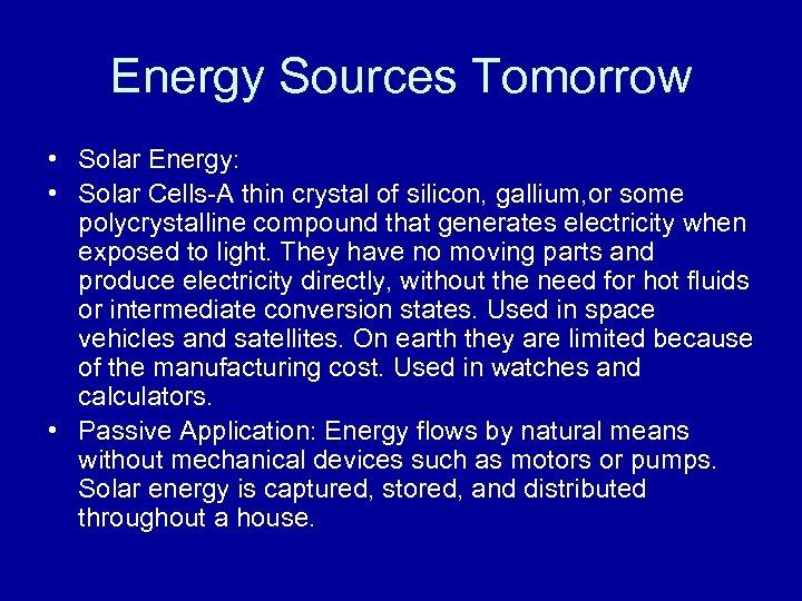 Energy Sources Tomorrow • Solar Energy: • Solar Cells-A thin crystal of silicon, gallium,