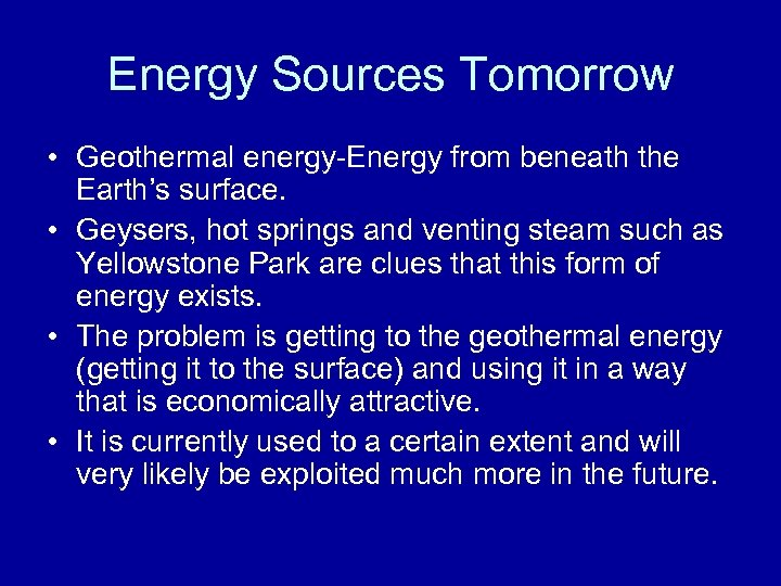 Energy Sources Tomorrow • Geothermal energy-Energy from beneath the Earth's surface. • Geysers, hot