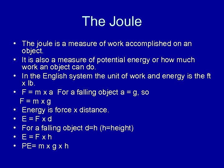 The Joule • The joule is a measure of work accomplished on an object.