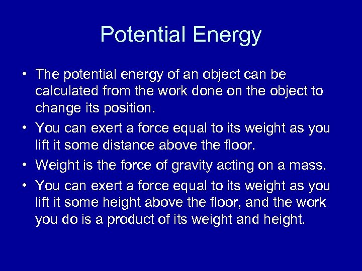 Potential Energy • The potential energy of an object can be calculated from the