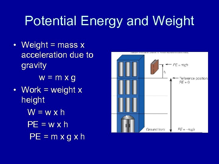 Potential Energy and Weight • Weight = mass x acceleration due to gravity w=mxg