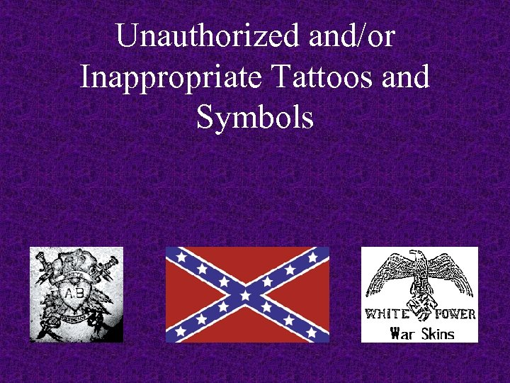 Unauthorized and/or Inappropriate Tattoos and Symbols