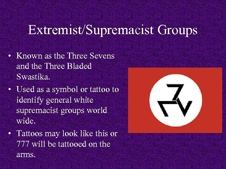 Extremist/Supremacist Groups • Known as the Three Sevens and the Three Bladed Swastika. •