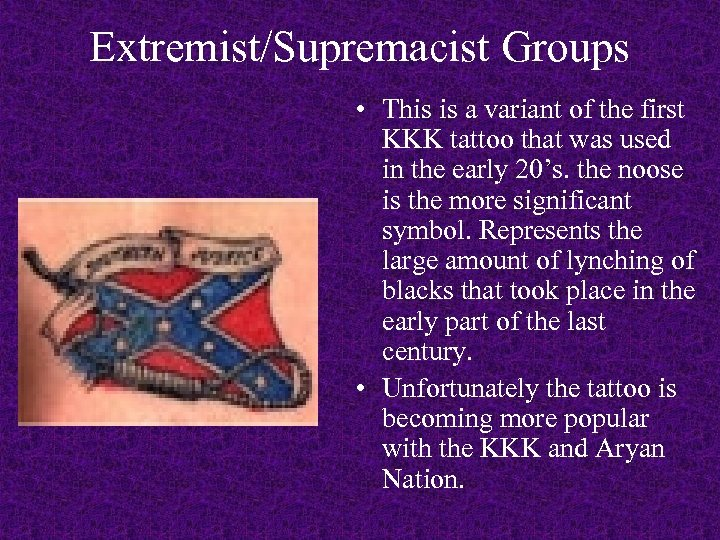 Extremist/Supremacist Groups • This is a variant of the first KKK tattoo that was